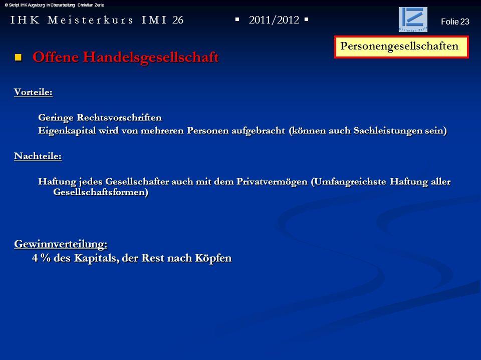 Folie 23 I H K M e i s t e r k u r s I M I 26 2011/2012 © Skript IHK Augsburg in Überarbeitung Christian Zerle Offene Handelsgesellschaft Offene Hande