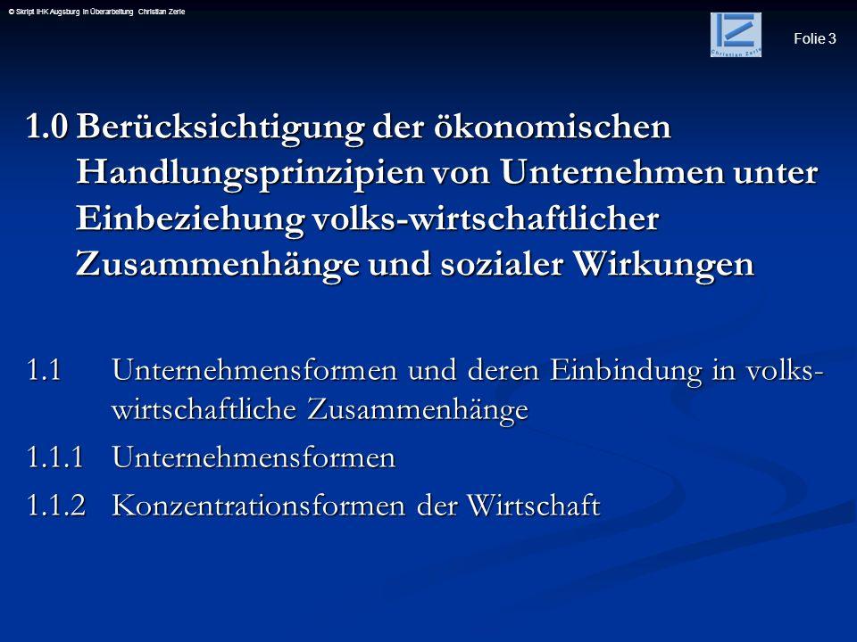 Folie 3 © Skript IHK Augsburg in Überarbeitung Christian Zerle 1.0Berücksichtigung der ökonomischen Handlungsprinzipien von Unternehmen unter Einbezie