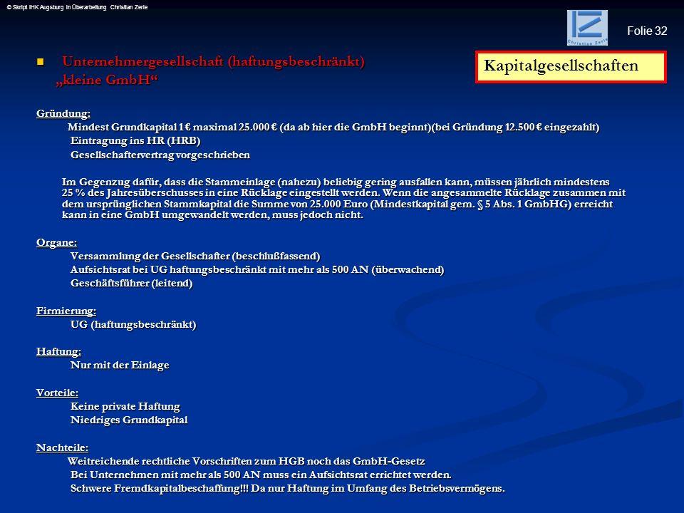 Folie 32 © Skript IHK Augsburg in Überarbeitung Christian Zerle Unternehmergesellschaft (haftungsbeschränkt) Unternehmergesellschaft (haftungsbeschrän