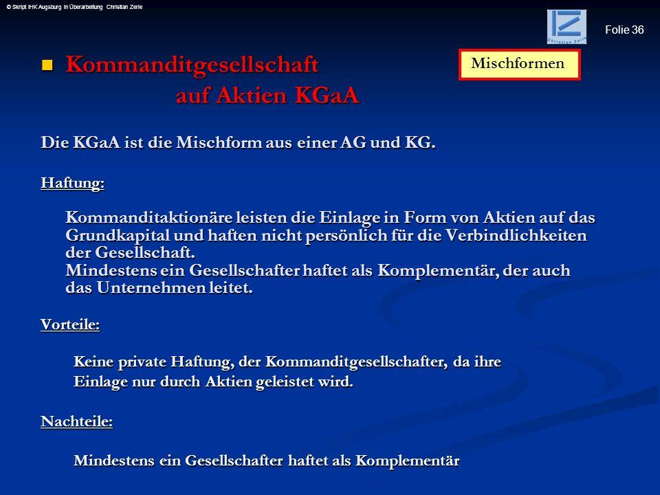 Folie 36 © Skript IHK Augsburg in Überarbeitung Christian Zerle Kommanditgesellschaft Kommanditgesellschaft auf Aktien KGaA auf Aktien KGaA Die KGaA i