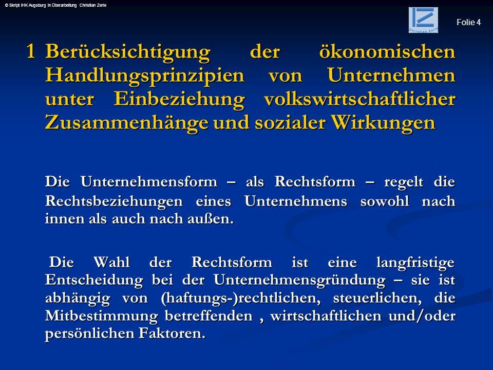 Folie 4 © Skript IHK Augsburg in Überarbeitung Christian Zerle 1Berücksichtigung der ökonomischen Handlungsprinzipien von Unternehmen unter Einbeziehu