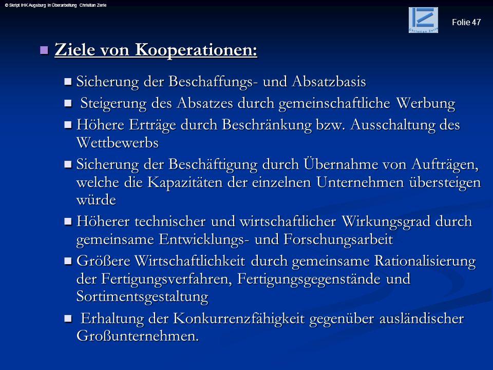 Folie 47 © Skript IHK Augsburg in Überarbeitung Christian Zerle Ziele von Kooperationen: Ziele von Kooperationen: Sicherung der Beschaffungs- und Absa