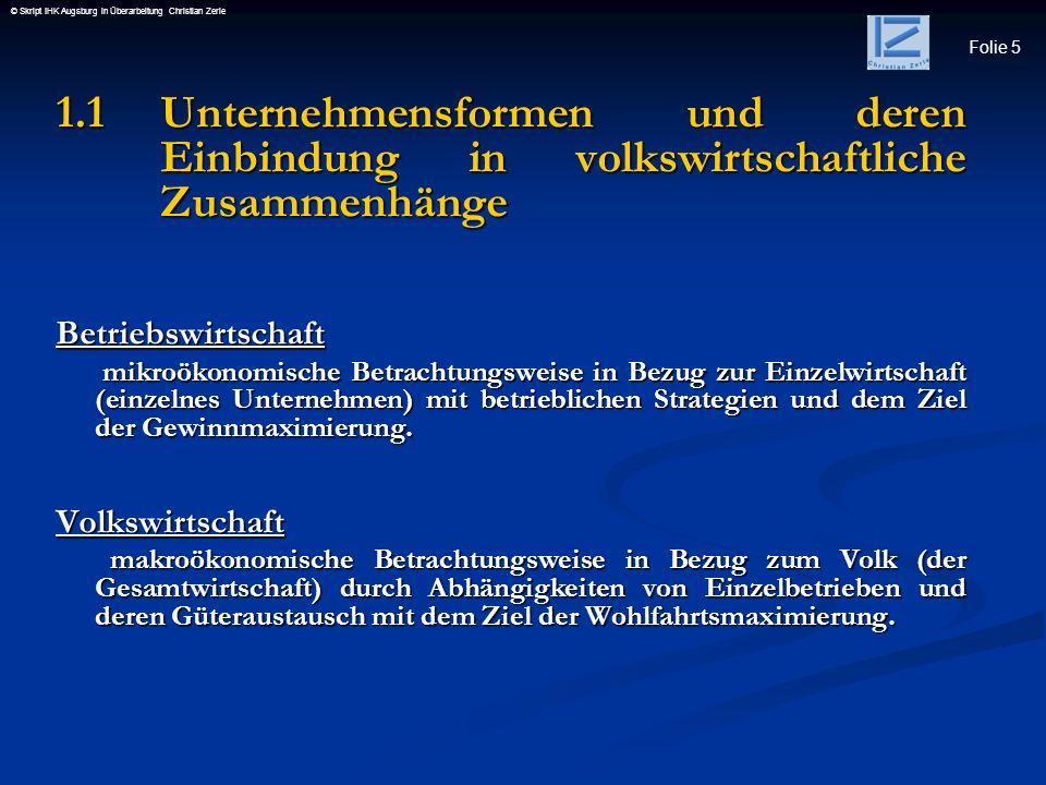 Folie 5 © Skript IHK Augsburg in Überarbeitung Christian Zerle 1.1 Unternehmensformen und deren Einbindung in volkswirtschaftliche Zusammenhänge Betri