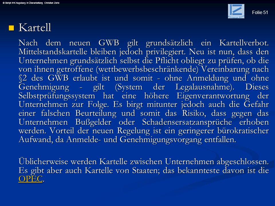 Folie 51 © Skript IHK Augsburg in Überarbeitung Christian Zerle Kartell Kartell Nach dem neuen GWB gilt grundsätzlich ein Kartellverbot. Mittelstandsk
