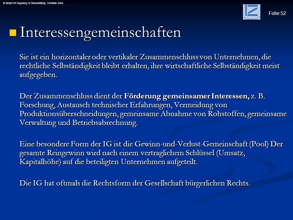 Folie 52 © Skript IHK Augsburg in Überarbeitung Christian Zerle Interessengemeinschaften Interessengemeinschaften Sie ist ein horizontaler oder vertik