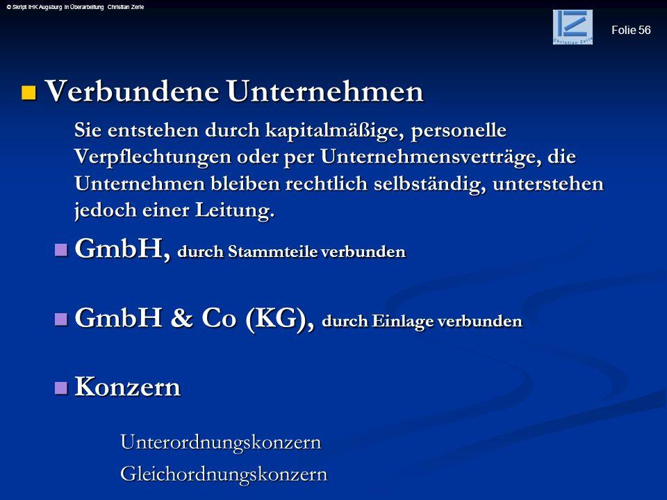 Folie 56 © Skript IHK Augsburg in Überarbeitung Christian Zerle Verbundene Unternehmen Verbundene Unternehmen Sie entstehen durch kapitalmäßige, perso