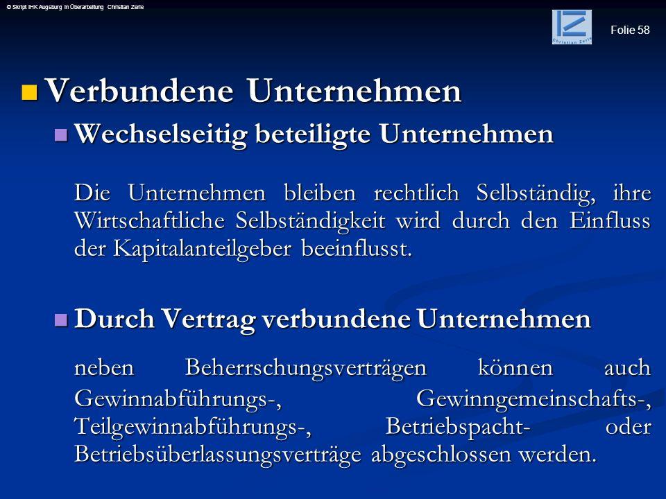 Folie 58 © Skript IHK Augsburg in Überarbeitung Christian Zerle Verbundene Unternehmen Verbundene Unternehmen Wechselseitig beteiligte Unternehmen Wec