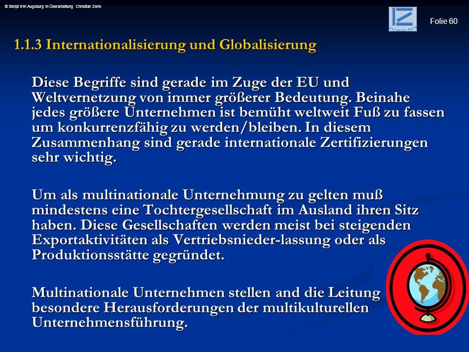 Folie 60 © Skript IHK Augsburg in Überarbeitung Christian Zerle 1.1.3 Internationalisierung und Globalisierung Diese Begriffe sind gerade im Zuge der