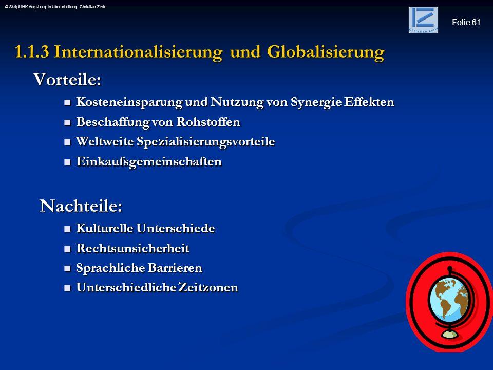 Folie 61 © Skript IHK Augsburg in Überarbeitung Christian Zerle 1.1.3 Internationalisierung und Globalisierung Vorteile: Kosteneinsparung und Nutzung