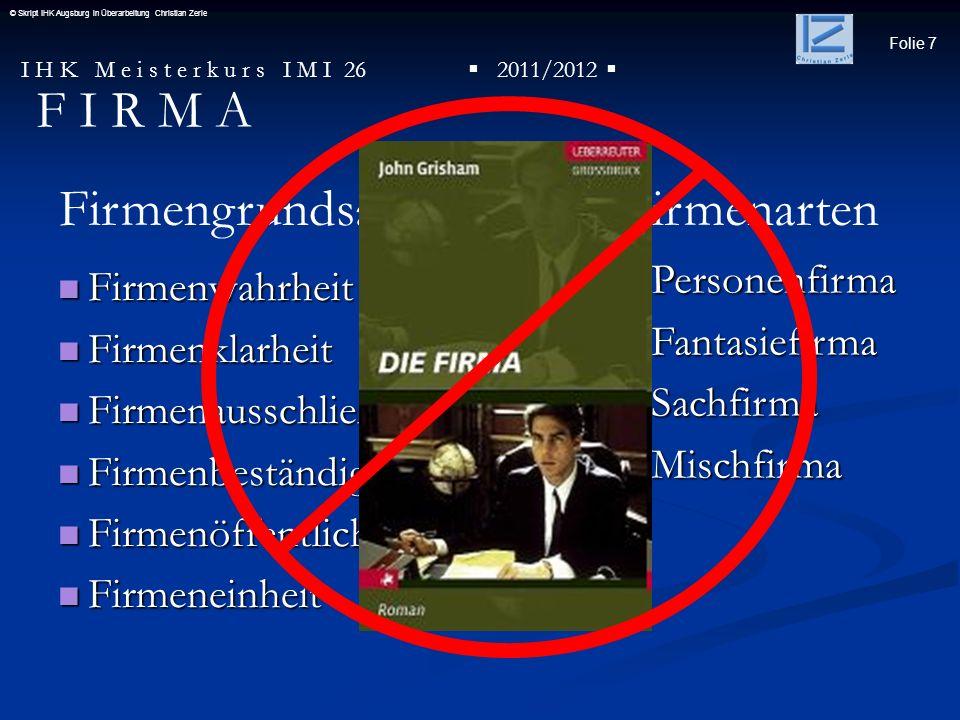Folie 7 I H K M e i s t e r k u r s I M I 26 2011/2012 © Skript IHK Augsburg in Überarbeitung Christian Zerle Firmenwahrheit Firmenwahrheit Firmenklar