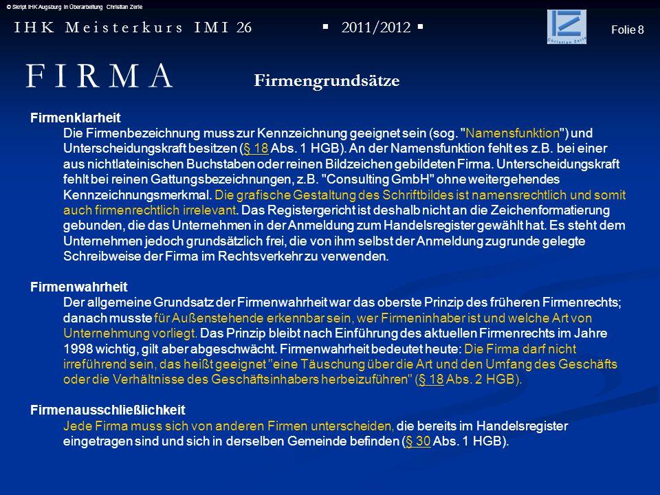 Folie 8 I H K M e i s t e r k u r s I M I 26 2011/2012 © Skript IHK Augsburg in Überarbeitung Christian Zerle Firmenklarheit Die Firmenbezeichnung mus