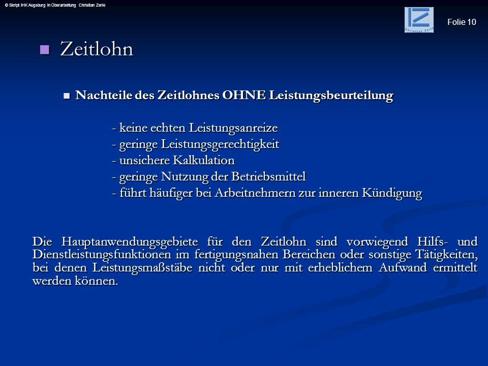 Folie 10 © Skript IHK Augsburg in Überarbeitung Christian Zerle Zeitlohn Zeitlohn Nachteile des Zeitlohnes OHNE Leistungsbeurteilung Nachteile des Zei