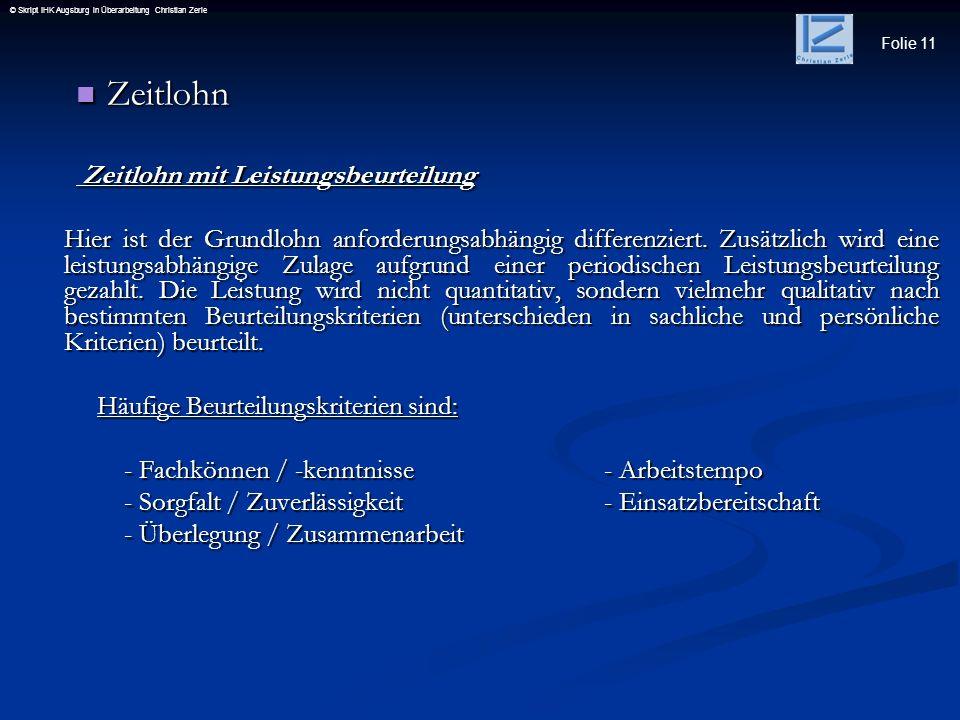 Folie 11 © Skript IHK Augsburg in Überarbeitung Christian Zerle Zeitlohn Zeitlohn Zeitlohn mit Leistungsbeurteilung Zeitlohn mit Leistungsbeurteilung