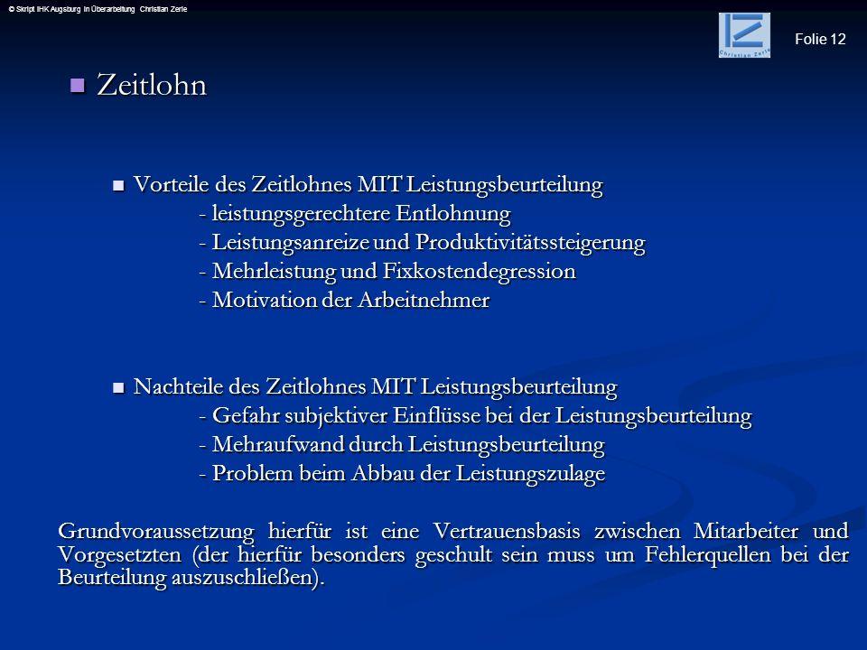 Folie 12 © Skript IHK Augsburg in Überarbeitung Christian Zerle Zeitlohn Zeitlohn Vorteile des Zeitlohnes MIT Leistungsbeurteilung Vorteile des Zeitlo
