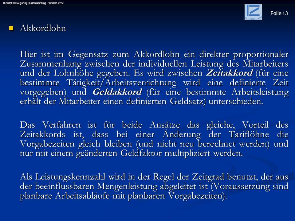 Folie 13 © Skript IHK Augsburg in Überarbeitung Christian Zerle Akkordlohn Akkordlohn Hier ist im Gegensatz zum Akkordlohn ein direkter proportionaler