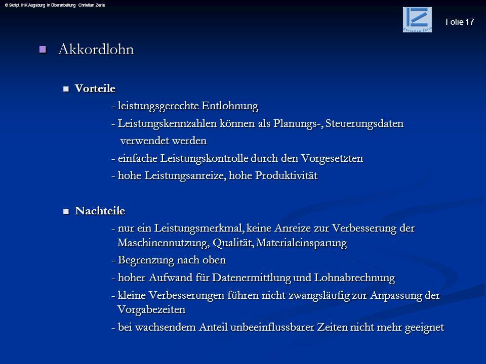 Folie 17 © Skript IHK Augsburg in Überarbeitung Christian Zerle Akkordlohn Akkordlohn Vorteile Vorteile - leistungsgerechte Entlohnung - Leistungskenn