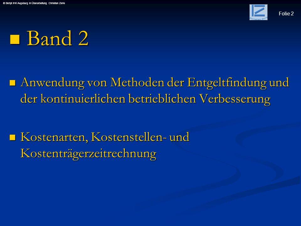 Folie 2 © Skript IHK Augsburg in Überarbeitung Christian Zerle Band 2 Band 2 Anwendung von Methoden der Entgeltfindung und der kontinuierlichen betrie