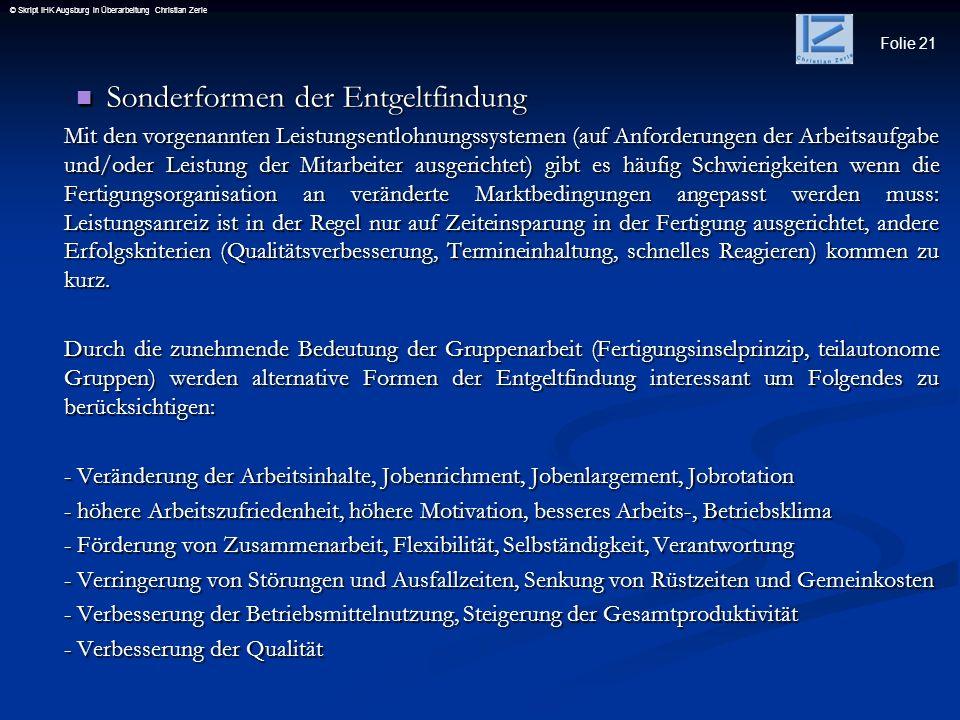 Folie 21 © Skript IHK Augsburg in Überarbeitung Christian Zerle Sonderformen der Entgeltfindung Sonderformen der Entgeltfindung Mit den vorgenannten L