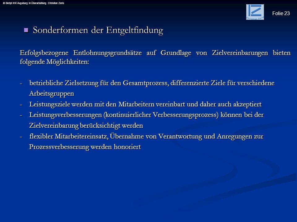 Folie 23 © Skript IHK Augsburg in Überarbeitung Christian Zerle Sonderformen der Entgeltfindung Sonderformen der Entgeltfindung Erfolgsbezogene Entloh