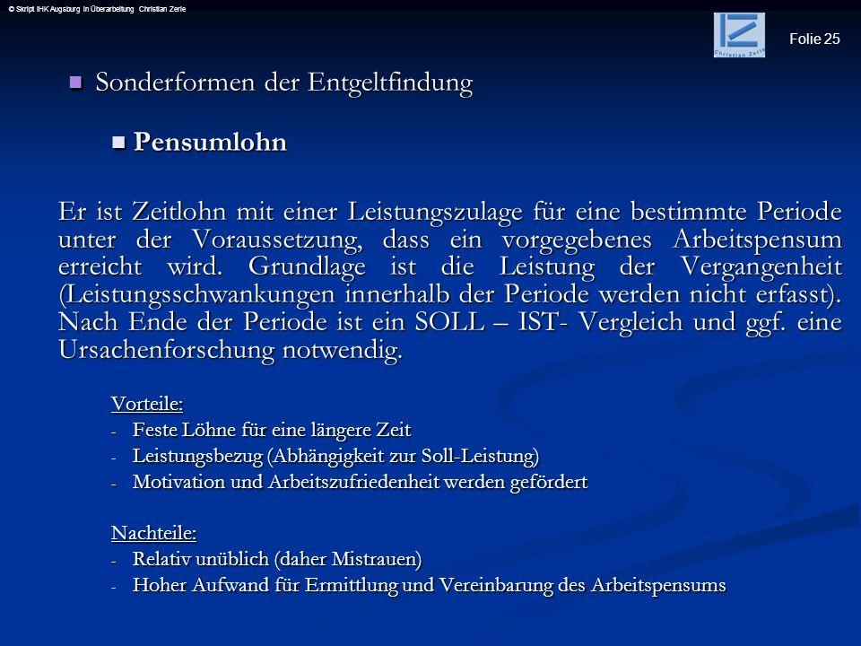 Folie 25 © Skript IHK Augsburg in Überarbeitung Christian Zerle Sonderformen der Entgeltfindung Sonderformen der Entgeltfindung Pensumlohn Pensumlohn