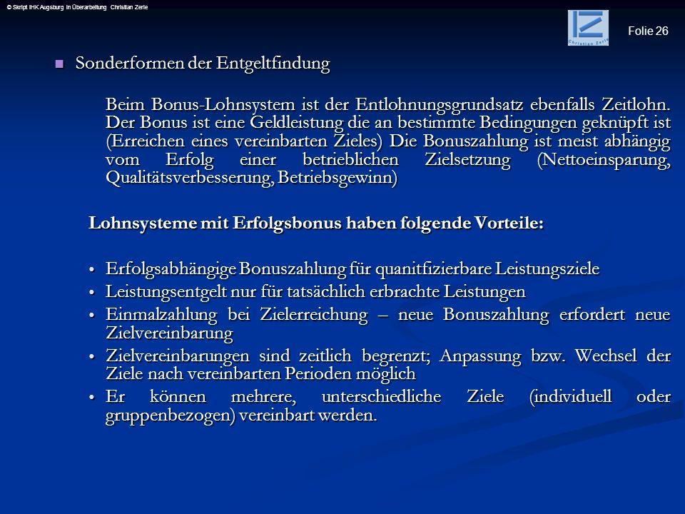 Folie 26 © Skript IHK Augsburg in Überarbeitung Christian Zerle Sonderformen der Entgeltfindung Sonderformen der Entgeltfindung Beim Bonus-Lohnsystem
