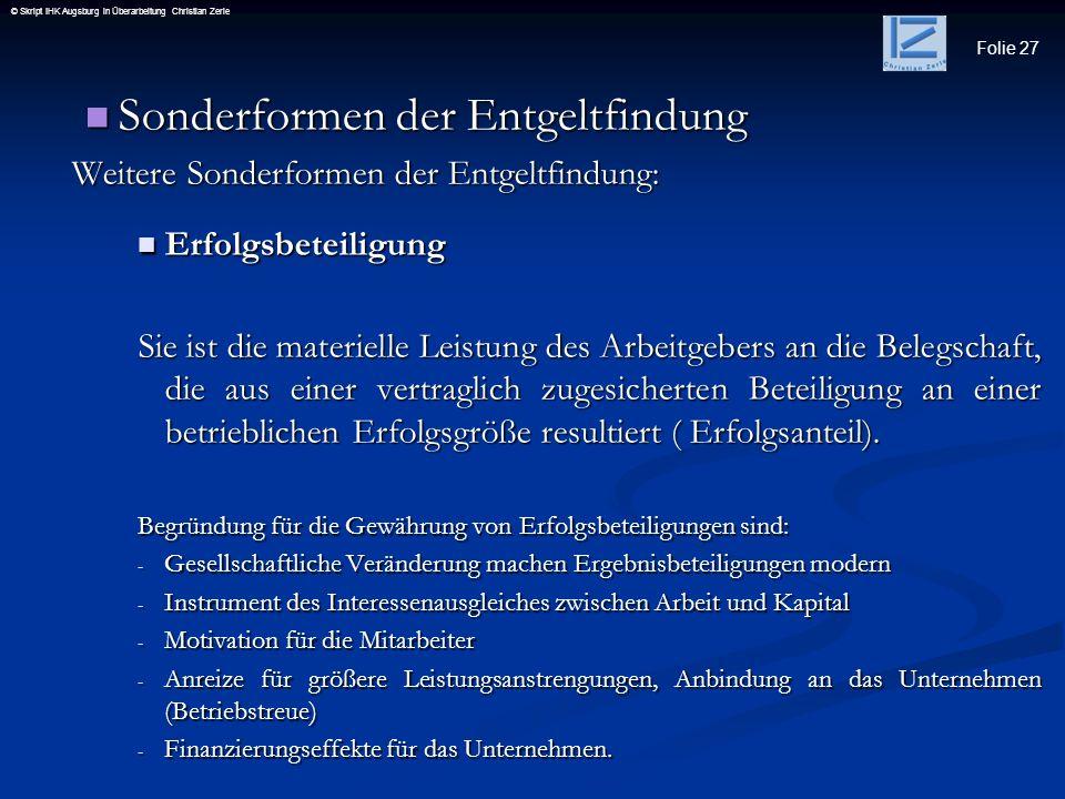 Folie 27 © Skript IHK Augsburg in Überarbeitung Christian Zerle Sonderformen der Entgeltfindung Sonderformen der Entgeltfindung Weitere Sonderformen d