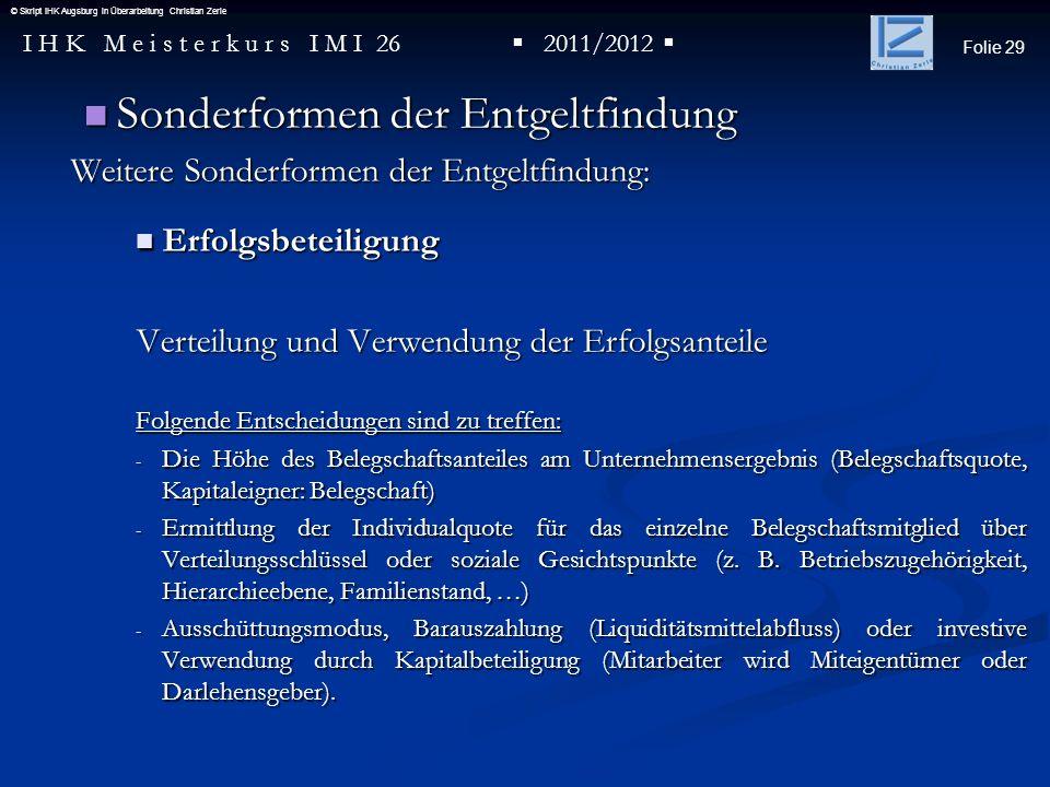 Folie 29 I H K M e i s t e r k u r s I M I 26 2011/2012 © Skript IHK Augsburg in Überarbeitung Christian Zerle Sonderformen der Entgeltfindung Sonderf