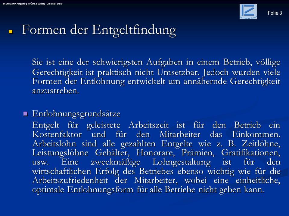 Folie 3 © Skript IHK Augsburg in Überarbeitung Christian Zerle Formen der Entgeltfindung Formen der Entgeltfindung Sie ist eine der schwierigsten Aufg