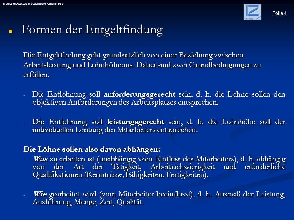 Folie 4 © Skript IHK Augsburg in Überarbeitung Christian Zerle Formen der Entgeltfindung Formen der Entgeltfindung Die Entgeltfindung geht grundsätzli
