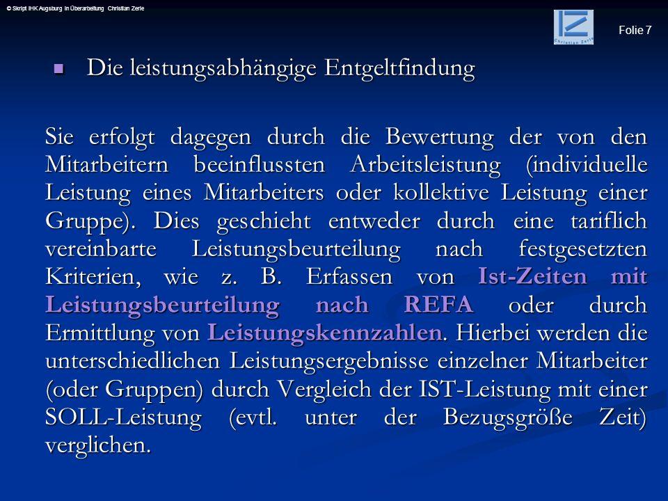 Folie 7 © Skript IHK Augsburg in Überarbeitung Christian Zerle Die leistungsabhängige Entgeltfindung Die leistungsabhängige Entgeltfindung Sie erfolgt