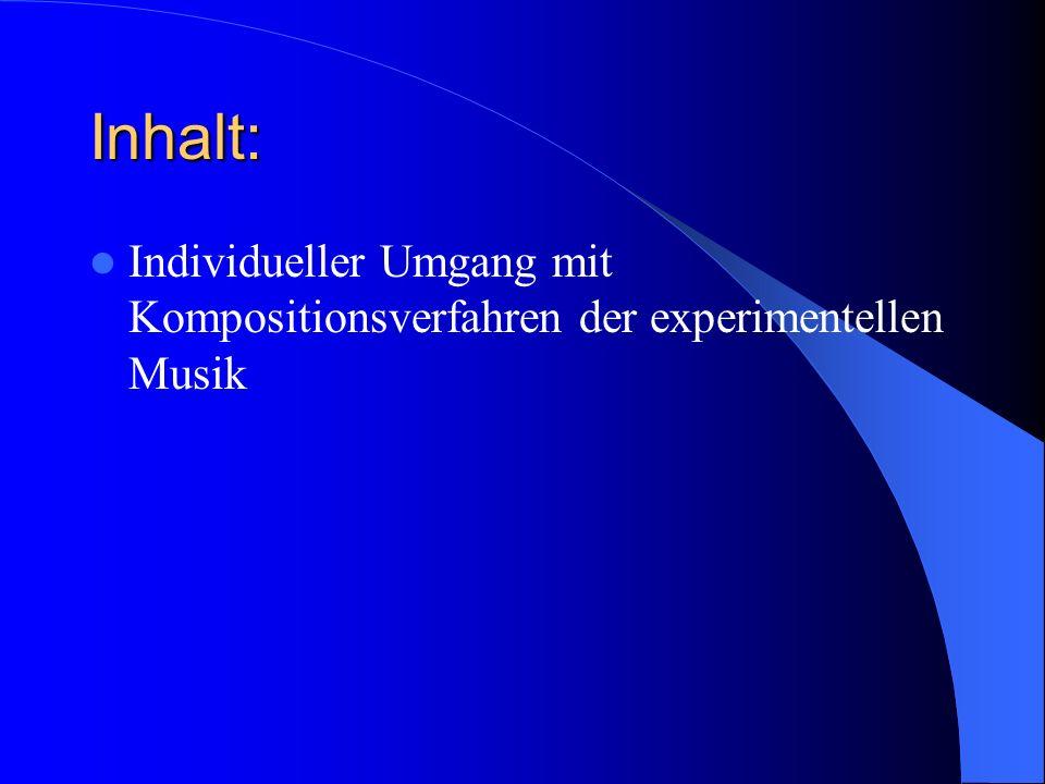 Inhalt: Individueller Umgang mit Kompositionsverfahren der experimentellen Musik
