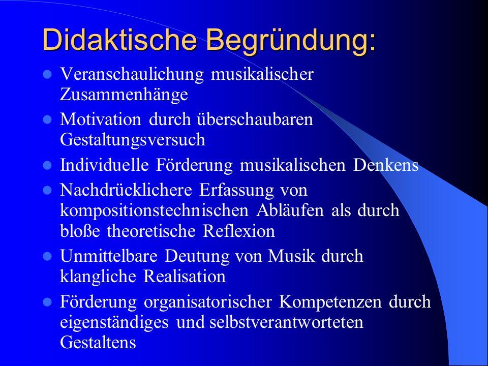 Didaktische Begründung: Veranschaulichung musikalischer Zusammenhänge Motivation durch überschaubaren Gestaltungsversuch Individuelle Förderung musika