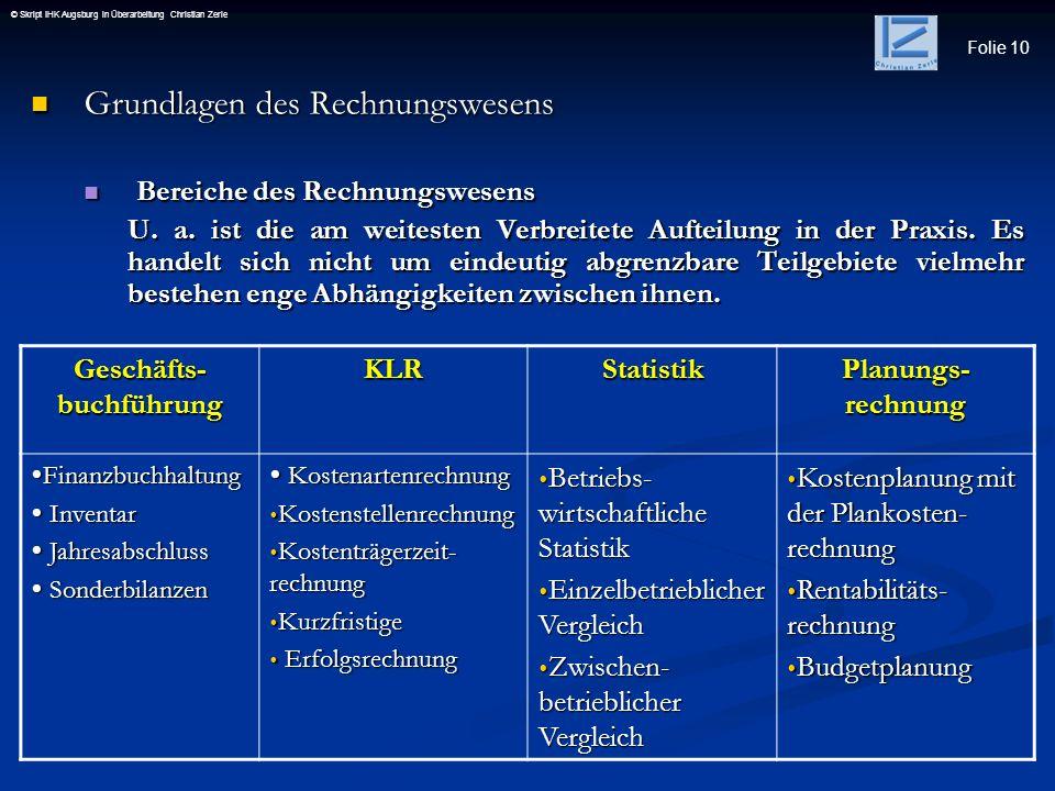 Folie 10 © Skript IHK Augsburg in Überarbeitung Christian Zerle Grundlagen des Rechnungswesens Grundlagen des Rechnungswesens Bereiche des Rechnungswe