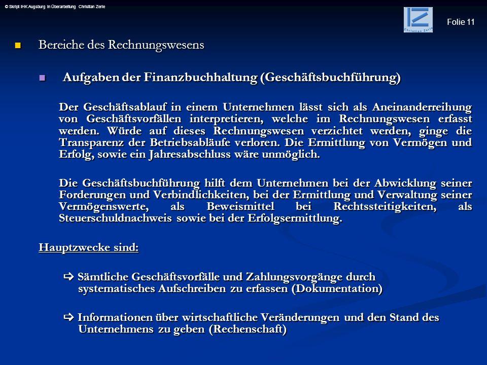 Folie 11 © Skript IHK Augsburg in Überarbeitung Christian Zerle Bereiche des Rechnungswesens Bereiche des Rechnungswesens Aufgaben der Finanzbuchhaltu