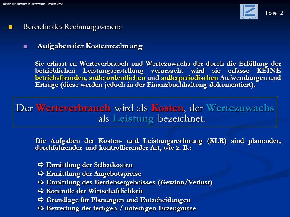 Folie 12 © Skript IHK Augsburg in Überarbeitung Christian Zerle Bereiche des Rechnungswesens Bereiche des Rechnungswesens Aufgaben der Kostenrechnung