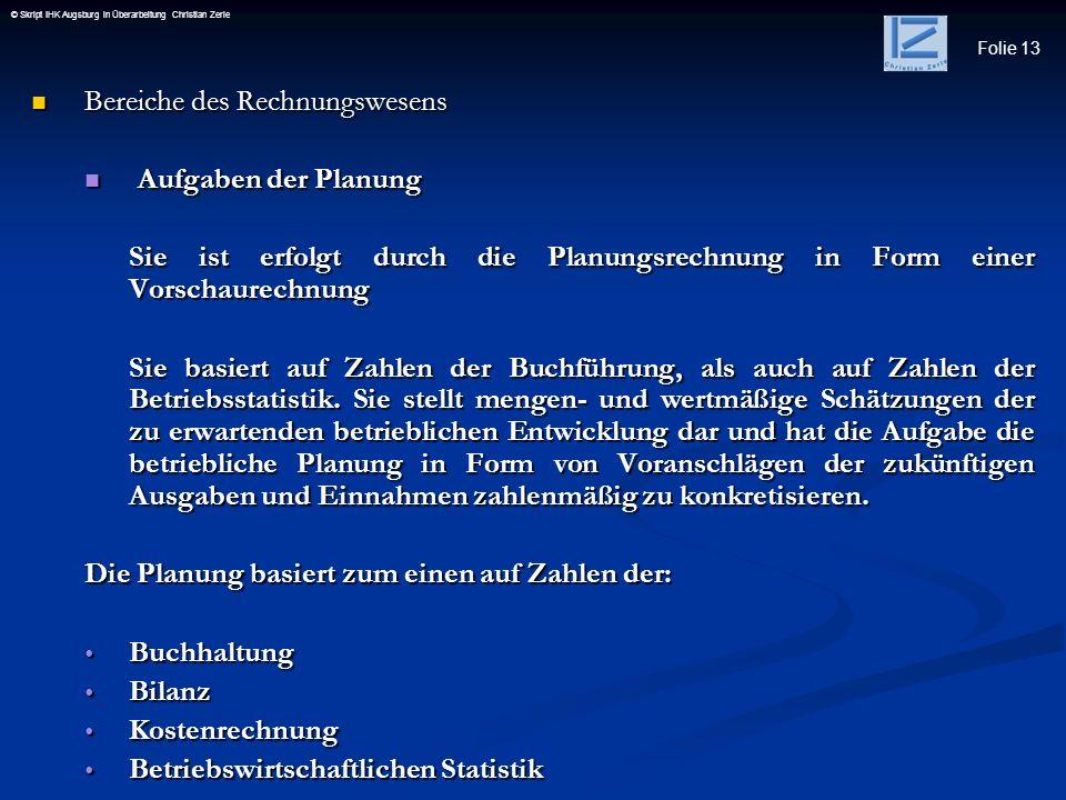 Folie 13 © Skript IHK Augsburg in Überarbeitung Christian Zerle Bereiche des Rechnungswesens Bereiche des Rechnungswesens Aufgaben der Planung Aufgabe