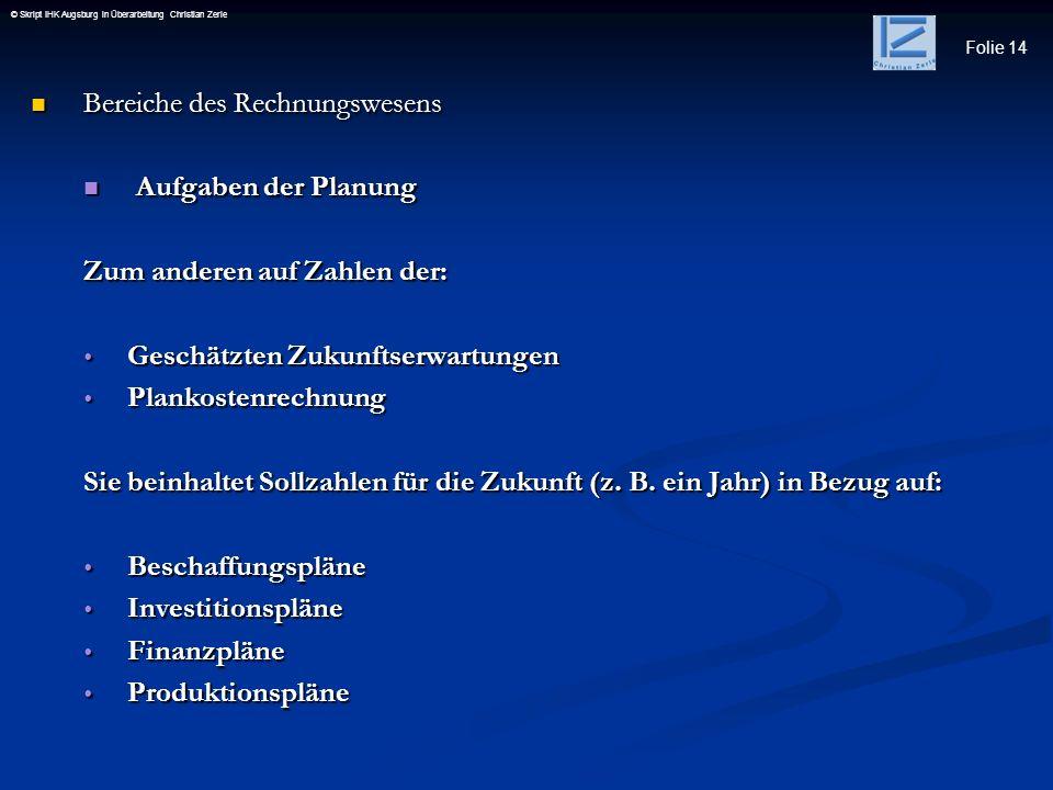Folie 14 © Skript IHK Augsburg in Überarbeitung Christian Zerle Bereiche des Rechnungswesens Bereiche des Rechnungswesens Aufgaben der Planung Aufgabe