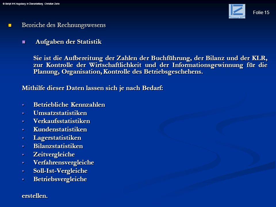 Folie 15 © Skript IHK Augsburg in Überarbeitung Christian Zerle Bereiche des Rechnungswesens Bereiche des Rechnungswesens Aufgaben der Statistik Aufga