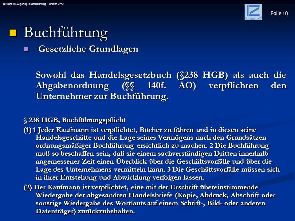 Folie 18 © Skript IHK Augsburg in Überarbeitung Christian Zerle Buchführung Buchführung Gesetzliche Grundlagen Gesetzliche Grundlagen Sowohl das Hande