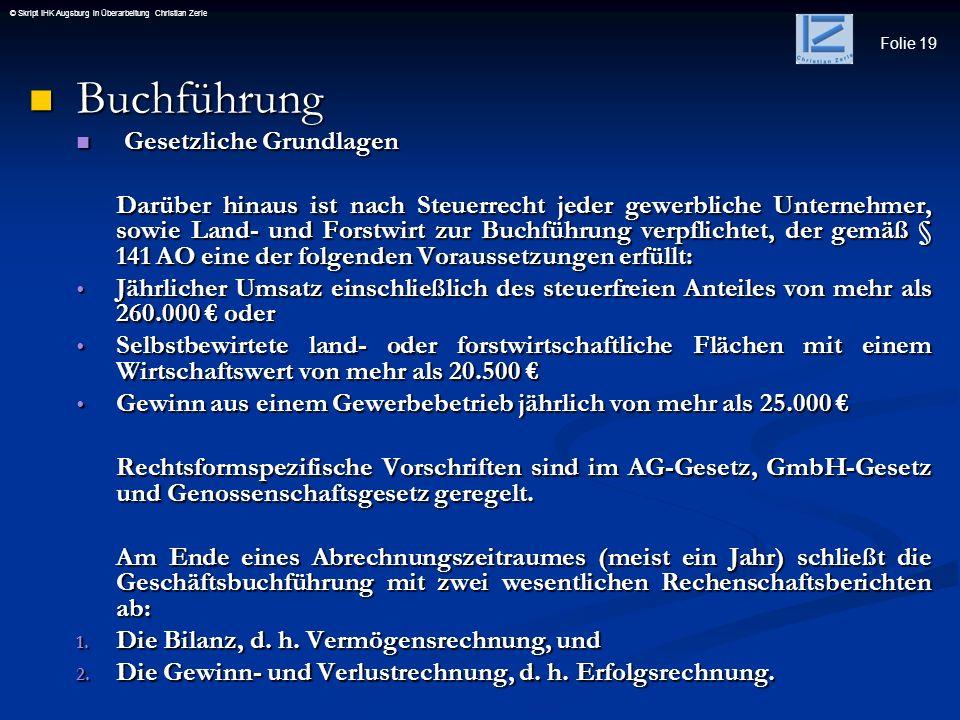 Folie 19 © Skript IHK Augsburg in Überarbeitung Christian Zerle Buchführung Buchführung Gesetzliche Grundlagen Gesetzliche Grundlagen Darüber hinaus i