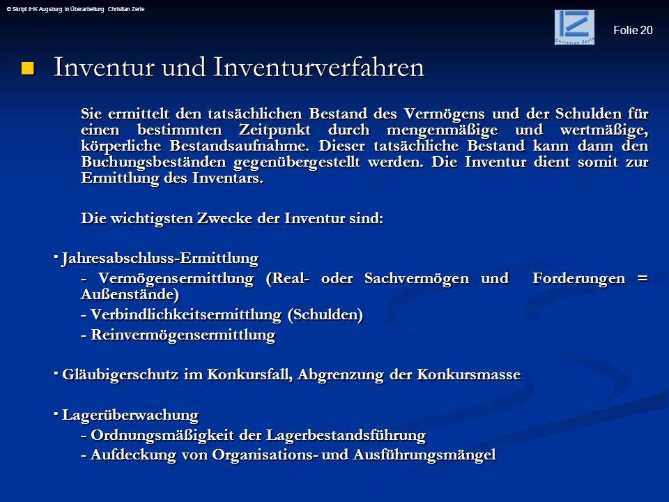 Folie 20 © Skript IHK Augsburg in Überarbeitung Christian Zerle Inventur und Inventurverfahren Inventur und Inventurverfahren Sie ermittelt den tatsäc