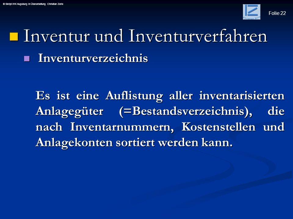 Folie 22 © Skript IHK Augsburg in Überarbeitung Christian Zerle Inventur und Inventurverfahren Inventur und Inventurverfahren Inventurverzeichnis Inve