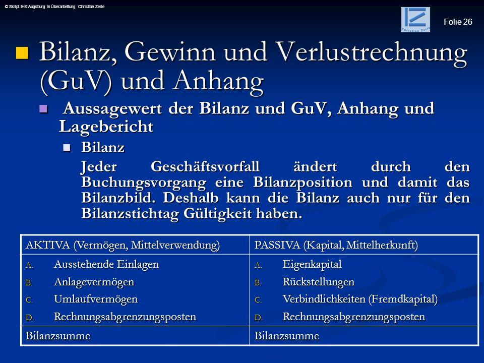 Folie 26 © Skript IHK Augsburg in Überarbeitung Christian Zerle Bilanz, Gewinn und Verlustrechnung (GuV) und Anhang Bilanz, Gewinn und Verlustrechnung