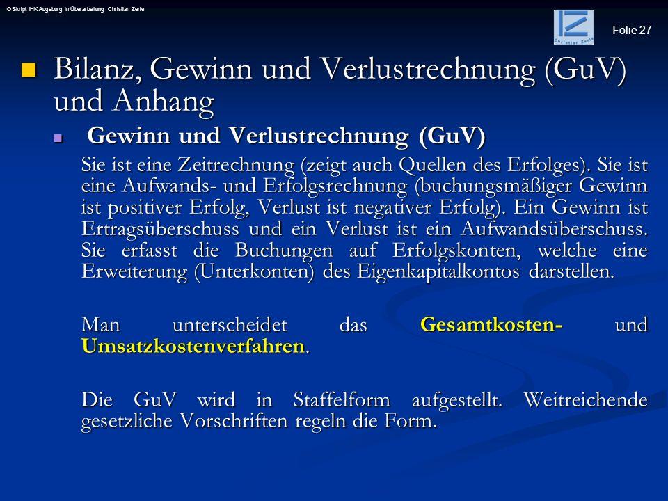 Folie 27 © Skript IHK Augsburg in Überarbeitung Christian Zerle Bilanz, Gewinn und Verlustrechnung (GuV) und Anhang Bilanz, Gewinn und Verlustrechnung