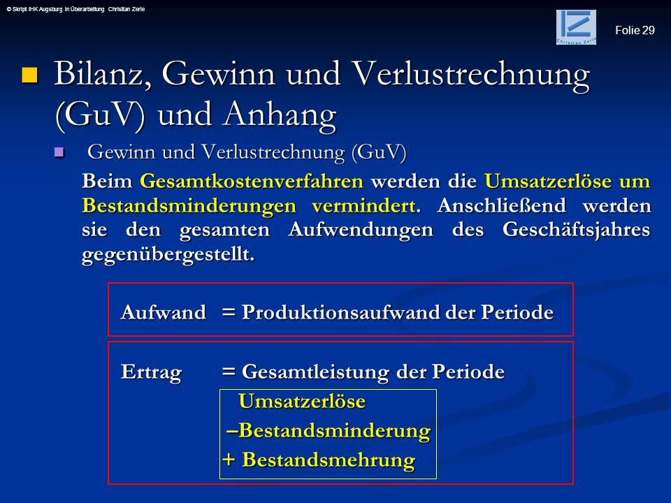 Folie 29 © Skript IHK Augsburg in Überarbeitung Christian Zerle Bilanz, Gewinn und Verlustrechnung (GuV) und Anhang Bilanz, Gewinn und Verlustrechnung