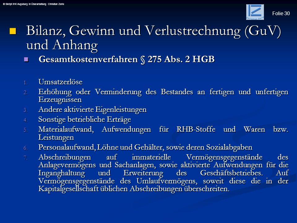Folie 30 © Skript IHK Augsburg in Überarbeitung Christian Zerle Bilanz, Gewinn und Verlustrechnung (GuV) und Anhang Bilanz, Gewinn und Verlustrechnung