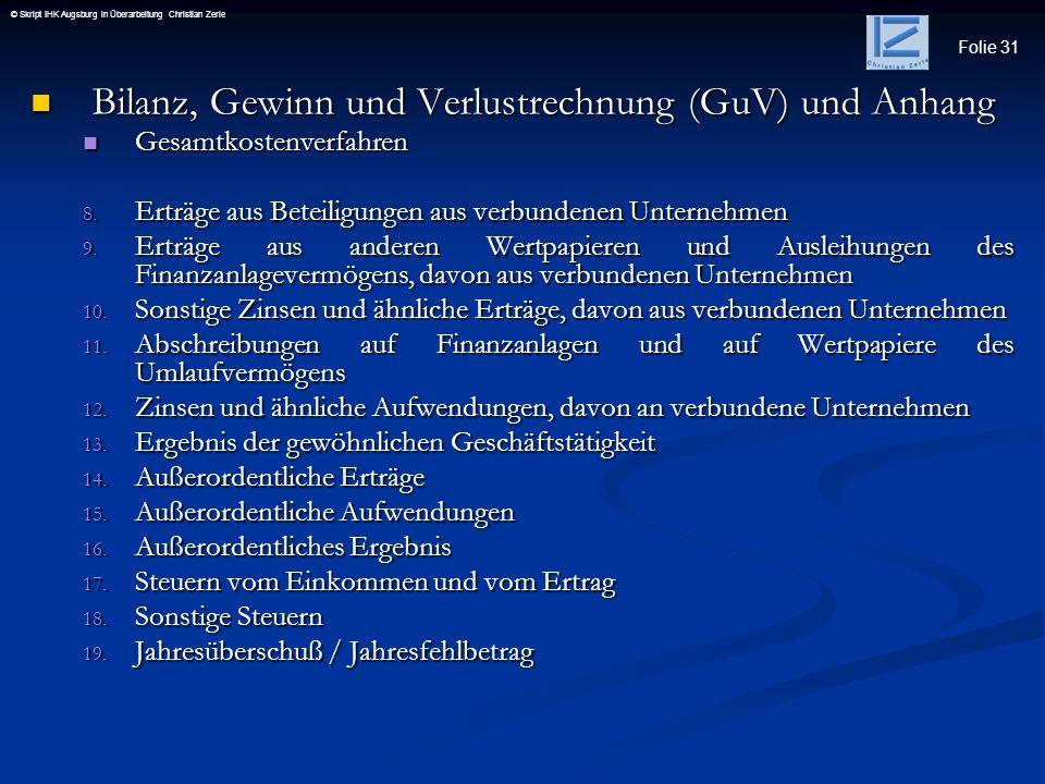 Folie 31 © Skript IHK Augsburg in Überarbeitung Christian Zerle Bilanz, Gewinn und Verlustrechnung (GuV) und Anhang Bilanz, Gewinn und Verlustrechnung