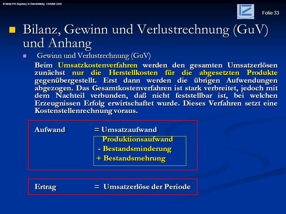 Folie 33 © Skript IHK Augsburg in Überarbeitung Christian Zerle Bilanz, Gewinn und Verlustrechnung (GuV) und Anhang Bilanz, Gewinn und Verlustrechnung