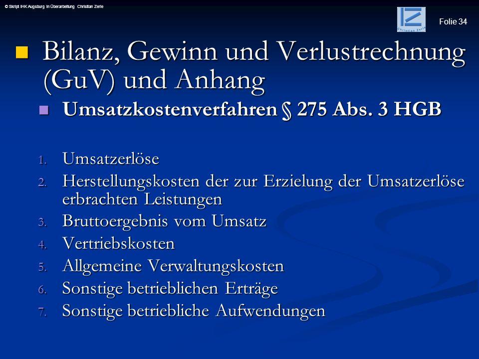 Folie 34 © Skript IHK Augsburg in Überarbeitung Christian Zerle Bilanz, Gewinn und Verlustrechnung (GuV) und Anhang Bilanz, Gewinn und Verlustrechnung