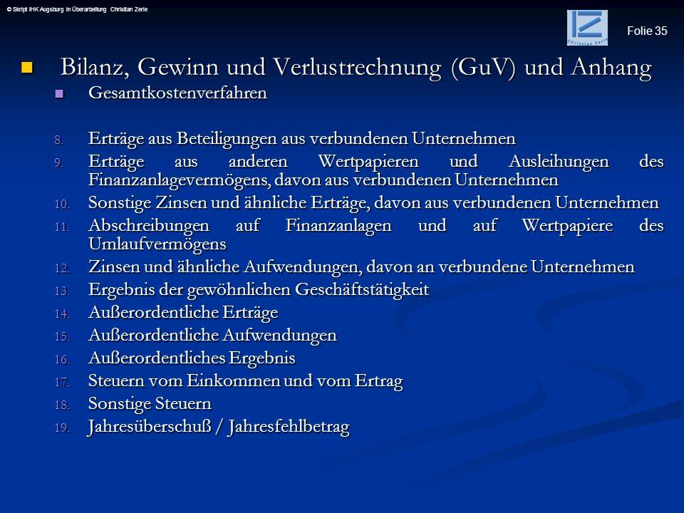 Folie 35 © Skript IHK Augsburg in Überarbeitung Christian Zerle Bilanz, Gewinn und Verlustrechnung (GuV) und Anhang Bilanz, Gewinn und Verlustrechnung